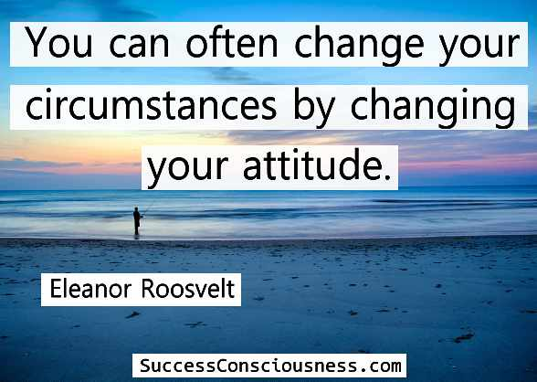 Changing Attitude - Eleanor Roosevelt