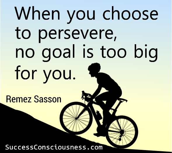 When You Choose to Persevere, no Goal Is too Big for you