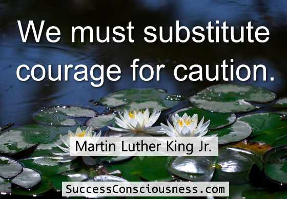 Substitute Courage for Caution