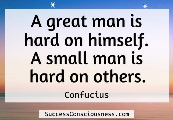 A great man is hard on himself