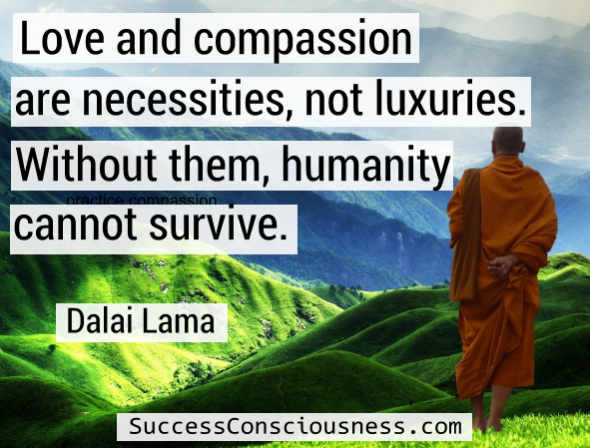 Love and Compassion Are Necessities, nor Luxuries - Dalai Lama