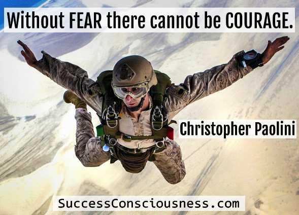 Without fear there cannot be courage